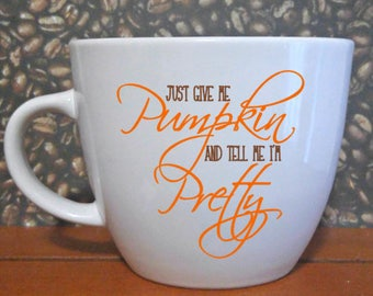 Just Give Me Pumpkin Handmade Mug
