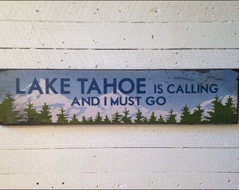 Lake Tahoe Is Calling And I Must Go, Handcrafted Rustic Wood Sign, Mountain Decor for Home and Cabin, 1112