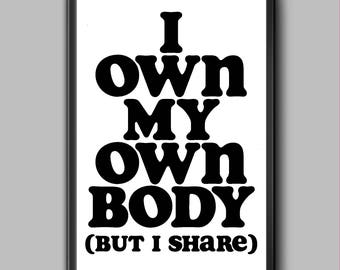 I Own my Own Body But I Share 11x17 - Feminist Typography Art Poster - black white word print