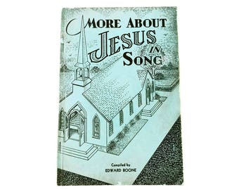 More About Jesus in Song by Edward Boone 1950 Christian Gospel Hymns Church Hymnal Revival Services Camp Meetings Bible Conference 139 SONGS