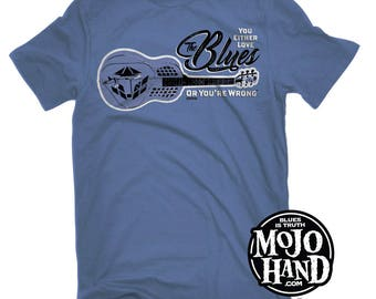 Your either love the Blues or you're wrong T-shirt - Blues guitar gifts - dobro, guitar tee - Mojohand.com