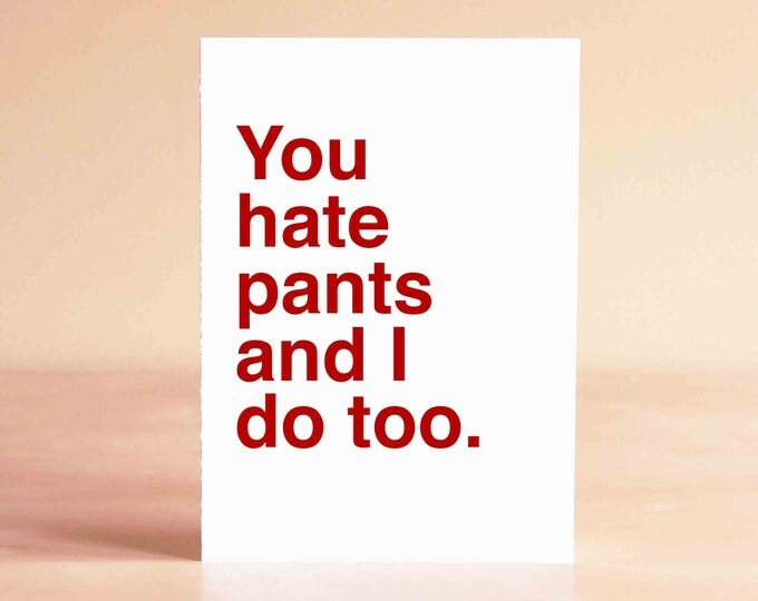 Funny Valentine Card - Best Friend Valentine Card - Funny Card - You hate pants and I do too.