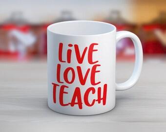 Live Love Teach // Teacher // 11 oz or 15 oz Coffee Mug