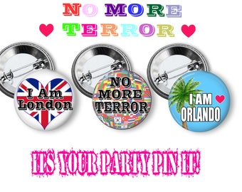 """I am London, I am Orlando, No More Violence PINS, PROTEST Button, No Terrorism Buttons, Human Rights Pin 2.25"""" inch pinback buttons"""
