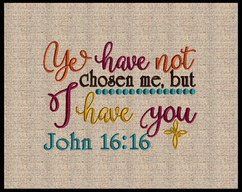 Ye have not chosen me, but I have you John 16:16 Embroidery Design Wedding Embroidery Design Bible Scripture Verse 5 sizes 4x6 up to 8x10