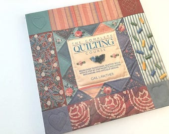 Quilting Course, Complete Quilting, Learn to Quilt, Quilt Class, Quilt Book, How to Quilt, Quilt projects, Quilt Patterns, Patchwork Quilt