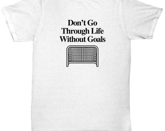 Don't Go Through Life Without Goals Funny Hockey Shirt Gift for Men