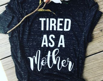 Tired as a mother shirt - tired mom - mom shirt - mom life shirt - trendy - graphic tee