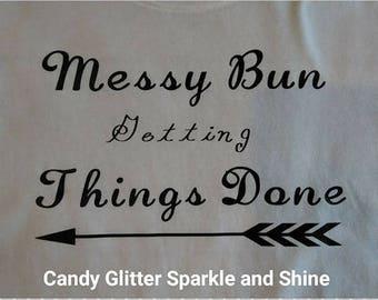 Messy Bun Getting Things Done Shirt