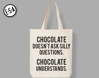 Chocolate Doesn't Ask Silly Questions.  Chocolate Understands.  Groceries.  Shopping. Tote.