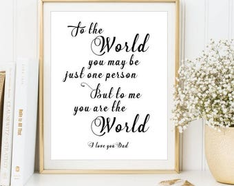 To the world you may be, I Love you Dad Print, Father's Day Gift, Christmas gift dad, Gift for new Dad Printable sign present, DIGITAL FILES