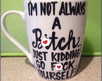 Mature- i'm not always a bit** funny BFF mugs office coworker gifts funny coffee mugs