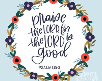 "Praise the Lord - Psalm 135:3 - Printable Scripture Art - Instant Download - Inlcudes 8X10"" and 11X14"" sizes"