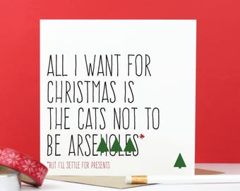 Cat Christmas card, Funny animal Christmas card, Christmas cat gift, All I want for Christmas is the cat not to be arsehole