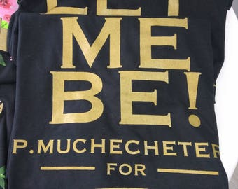 Let Me Be Men's T-shirt & Wearable Art (Next Level Tees M, L, XL)