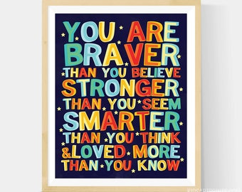 You Are Braver Than You Believe, Stronger Than You Seem, Smarter Than You Think 16x20 Print