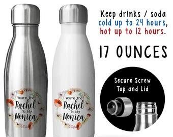 Soda Water Bottle - Your'e The Rachel To My Monica 001, Best Friends, Gift For Friend, Gift Idea, Stainless Steel Reusable Bottle