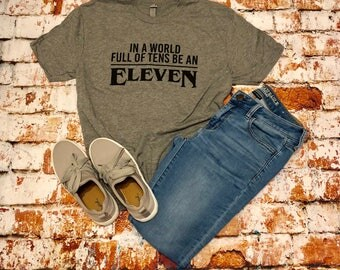 Be an Eleven - Stranger Things inpired tee