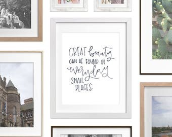 Art Print - Great beauty can be found in everyday small places | Brush Lettering, Hand Lettering Modern Calligraphy, Girl Boss, Nursery