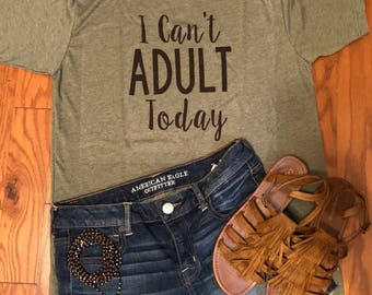 SALE - Today ONLY - I Can't Adult Today - Tired mama - mama shirt - funny mom shirt - mom graphic tee - funny mama shirt - tired mom shirt