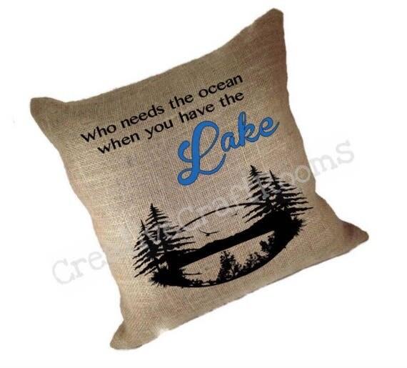 Lake Pillow, Who needs the ocean when you have the lake, Lake House Pillow, Personalized Burlap Lake pillow, Lake Decor, Canvas throw pillow