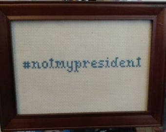 Not My President hashtag cross stitch!  10% of proceeds will go to the ACLU.