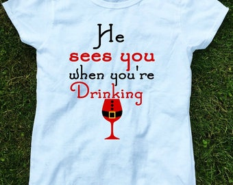 Drinking Christmas Shirt, He Sees You When You're Drinking Shirt, Xmas Shirt, Funny Christmas Shirt, holiday shirts for women