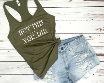 But Did You Die Womens Workout Racerback Tank. Did You Die. Gym. Tee. Shirt. Top. Plus Size. Womens. Trending. Did you Die. Popular. Did You