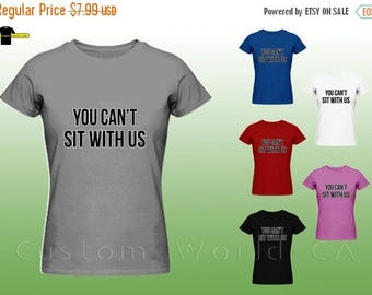 ON SALE TODAY You Can't Sit with Us - Girls Funny T Shirt  - You can't sit with us shirt - humor shirt - celebrity You can't sit with us