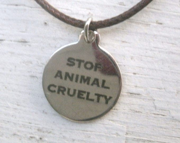 Stop Animal Cruelty Pendant Necklace, stainless steel quality charm, lasered words will not wear off, hypoallergenic, leather or other chain