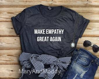 Make empathy great again, empathy shirt, empathy t-shirt