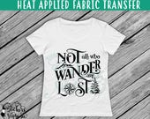 IRON ON v228-A Not All Who Wander are Lost Adventurer  T-Shirt Heat Transfer *Specify Color Choice in Notes or BLACK Vinyl 113 Color Options