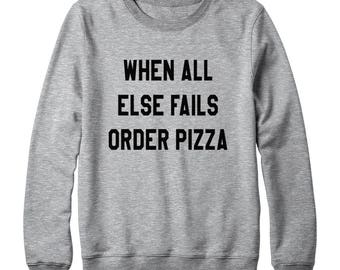 When All Else Fails Order Pizza Shirt Funny Quote Hipster Tumblr Teen Gift Fashion Sweatshirt Oversized Jumper Sweatshirt Women Sweatshirt