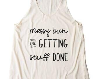 Messy Bun And Getting Stuff Done Shirt Funny Top Saying Shirt Fashion Slogan Shirt Women Tee Shirt Racerback Shirt Women Tank Top Teen Shirt