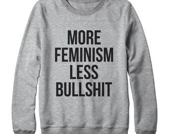 More Feminism Less Bullshit Shirt Tumblr Shirt Graphic Tee Ladies Funny Women Gifts Ideas Oversized Jumper Sweatshirt Women Sweatshirt Men