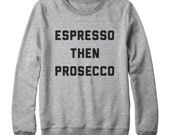 Espresso Then Prosecco Sweatshirt Hipster Fashion Style Tumblr Grunge Tees Quote Sweatshirt Oversized Jumper Sweatshirt Women Sweatshirt Men