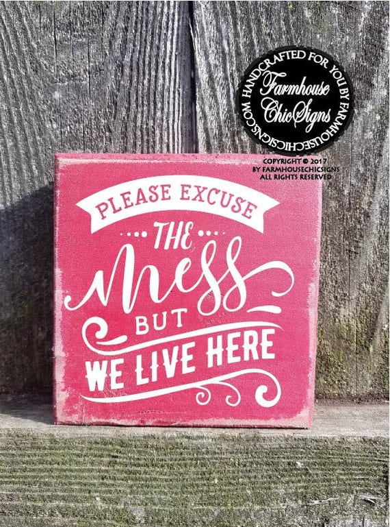 Please Excuse The Mess But We Live Here Shelf Sitter Sign