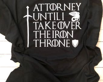 Game of Thrones Inspired Shirt, Attorney Until I Take Over the Iron Throne Shirt, Iron Throne Shirt, Attorney Gift