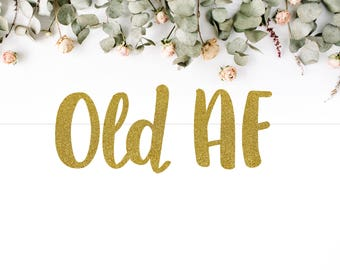 OLD AF (S7) - glitter banner / milestone / birthday / photo booth / prop / backdrop / happy birthday party decoration