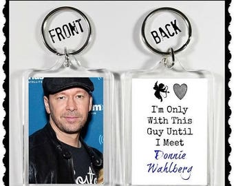 "ON SALE NOW Donnie Wahlberg Keychain Key Ring ""I'm Only With This Guy Until I Meet Donnie Wahlberg"" New Kids On The Block Nkotb"
