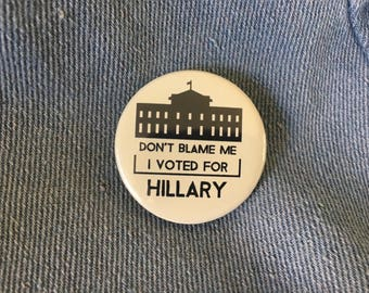 don't blame me, i voted for Hillary, Hillary Clinton, Hillary Rodham Clinton, feminist pin, feminist button, feminist badge     1.5 inch pin