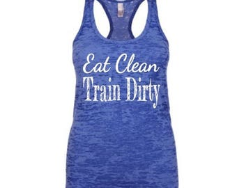 15%off this week only eat clean train dirty burnout tank workout tank / fitness tank / womens workout