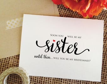 Soon you will be my sister until then will you be my bridesmaid soon you will be my bridesmaid asking grooms sister wedding card