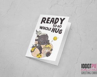 I'm ready to go whole hug - Overwatch Greeting Card (Roadhog + Junkrat)