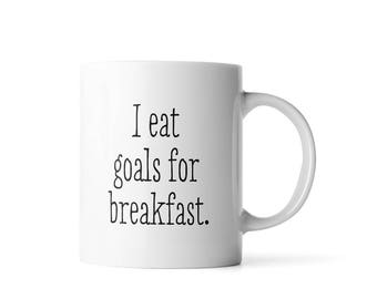 I Eat Goals For Breakfast | Inspirational Mug| Funny Mugs | Graduation Gift for Her | Motivational Mug | Coffee Mugs With Sayings