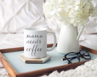 Mama Needs Coffee Mug, Baby Shower Gift, New Mom Gift, Mom Mug, Mama Mug