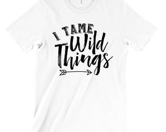 I Tame the Wild Things - Birthday Shirts for Mom and Dad - Wild One - Wild Thing Shirts - Birthday Mom - Birthday Dad - Unisex Adult Shirts