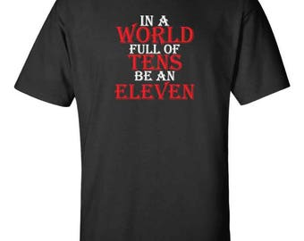 Stranger Things - In A World Full Of Tens Be An Eleven - Shirt