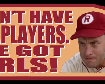 "90's Tom Hanks Classic A League Of Their Own Jimmy Dugan ""I've Got Girls"" custom tee Any Size Any Color"
