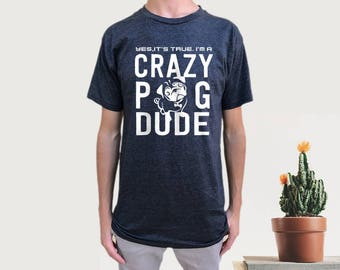 Yes, it's true, i'm a CRAZY PUG DUDE   T-shirt. Men's Mens t shirt tshirt Fathers Day Gift Dad T Shirts Awesome Dad Papa Gift Cool Shirt